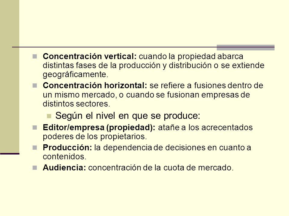Concentración vertical: cuando la propiedad abarca distintas fases de la producción y distribución o se extiende geográficamente. Concentración horizo