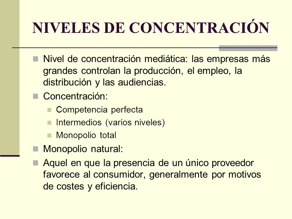 NIVELES DE CONCENTRACIÓN Nivel de concentración mediática: las empresas más grandes controlan la producción, el empleo, la distribución y las audienci