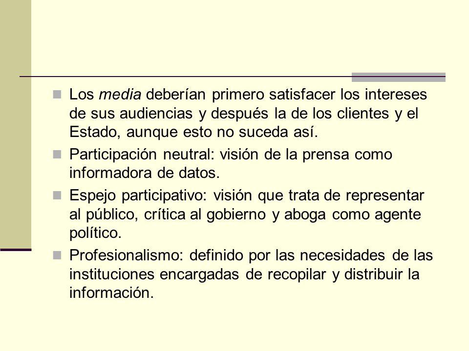 Los media deberían primero satisfacer los intereses de sus audiencias y después la de los clientes y el Estado, aunque esto no suceda así. Participaci