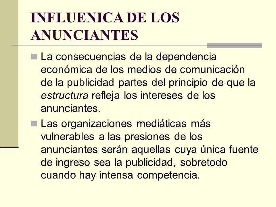 INFLUENICA DE LOS ANUNCIANTES La consecuencias de la dependencia económica de los medios de comunicación de la publicidad partes del principio de que