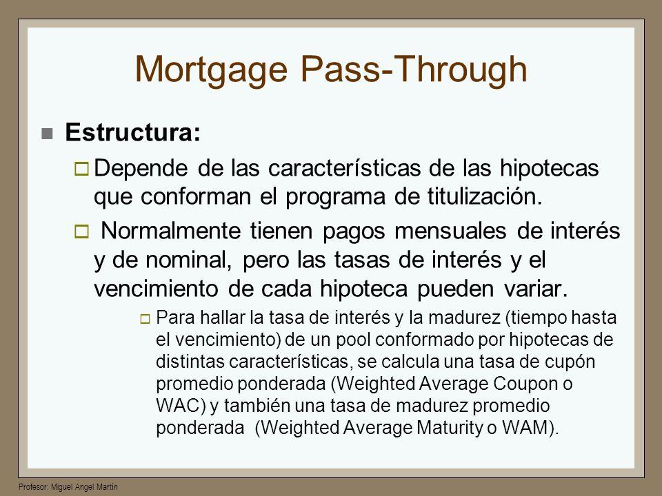 Profesor: Miguel Angel Martín Mortgage Pass-Through Estructura: Depende de las características de las hipotecas que conforman el programa de titulizac