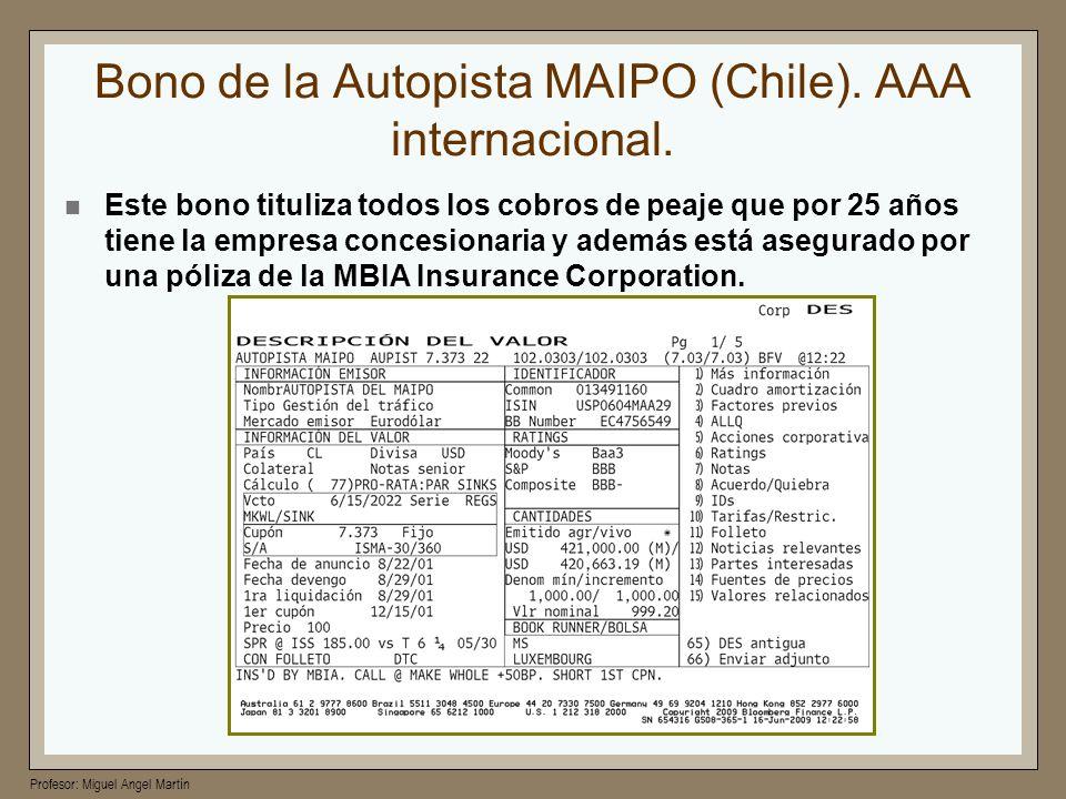 Profesor: Miguel Angel Martín Bono de la Autopista MAIPO (Chile). AAA internacional. Este bono tituliza todos los cobros de peaje que por 25 años tien