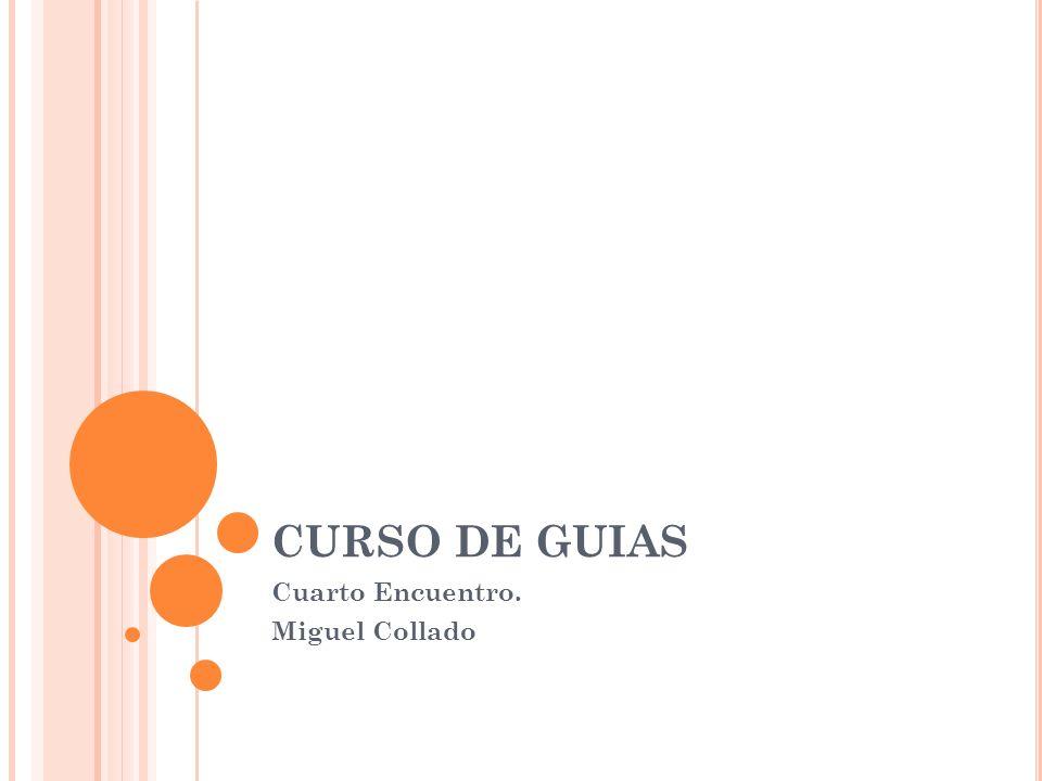 CURSO DE GUIAS Cuarto Encuentro. Miguel Collado