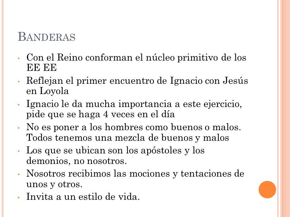 B ANDERAS Con el Reino conforman el núcleo primitivo de los EE EE Reflejan el primer encuentro de Ignacio con Jesús en Loyola Ignacio le da mucha impo