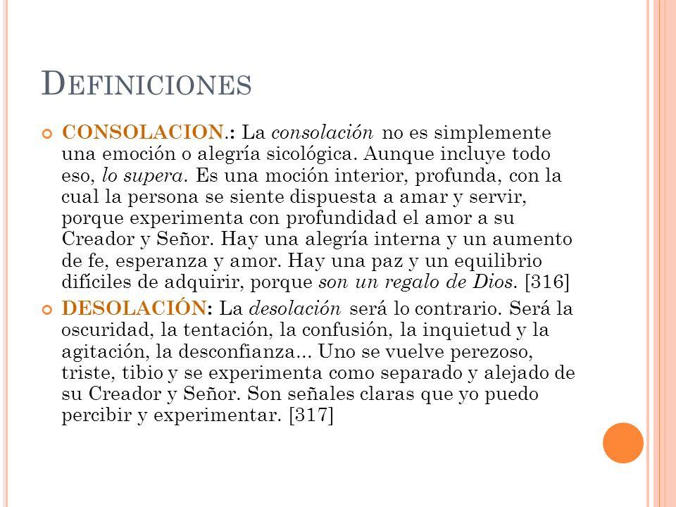D EFINICIONES CONSOLACION. : La consolación no es simplemente una emoción o alegría sicológica. Aunque incluye todo eso, lo supera. Es una moción inte