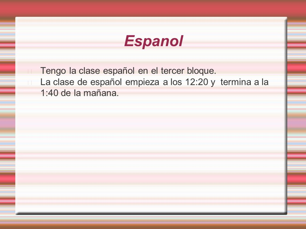 Espanol Tengo la clase español en el tercer bloque.