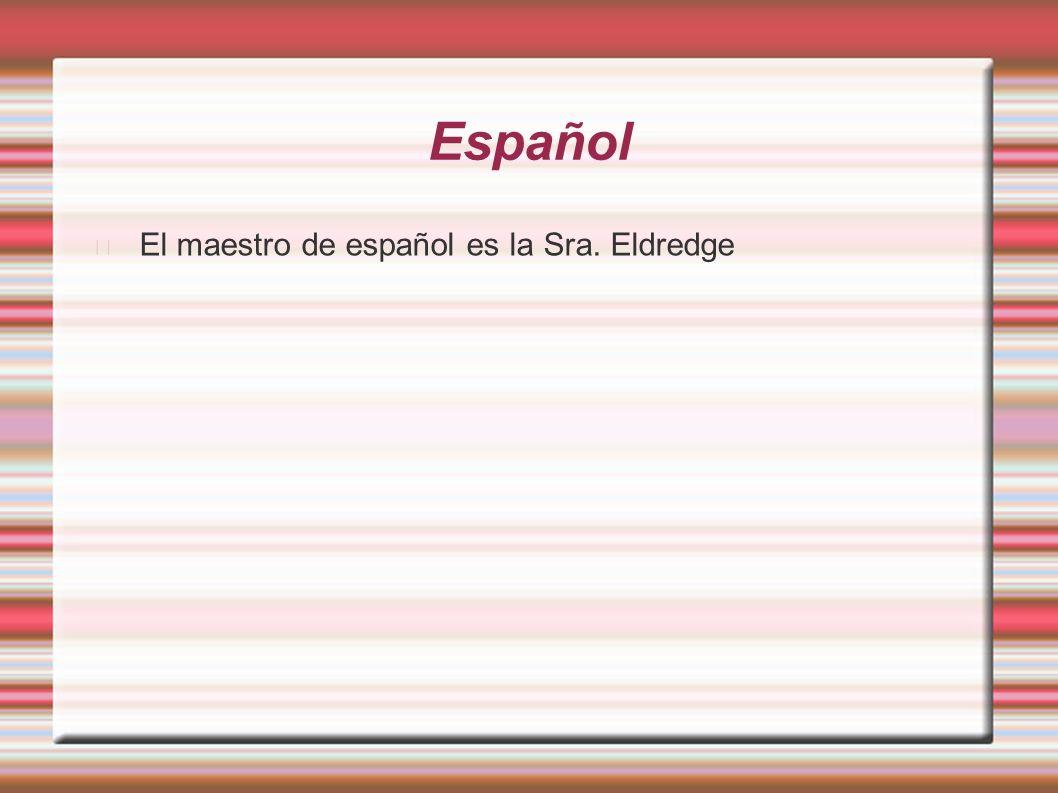Español El maestro de español es la Sra. Eldredge
