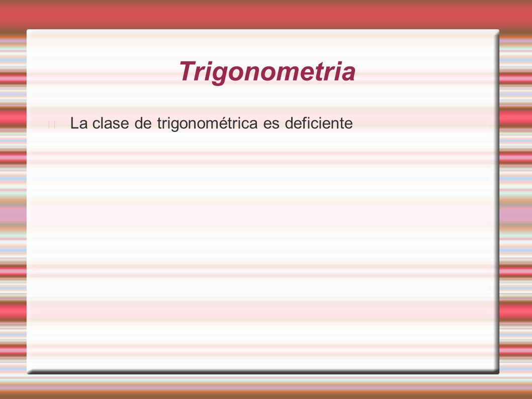 Trigonometria La clase de trigonométrica es deficiente