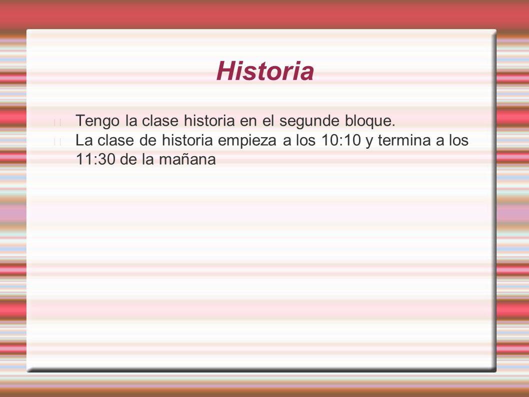 Historia Tengo la clase historia en el segunde bloque.