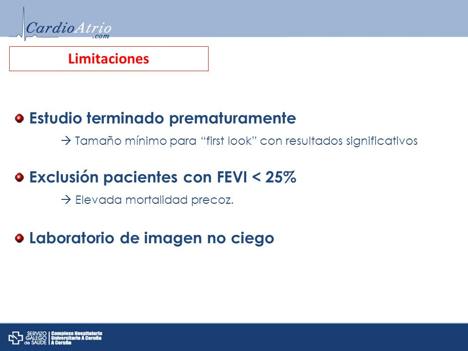Limitaciones Estudio terminado prematuramente Tamaño mínimo para first look con resultados significativos Exclusión pacientes con FEVI < 25% Elevada m