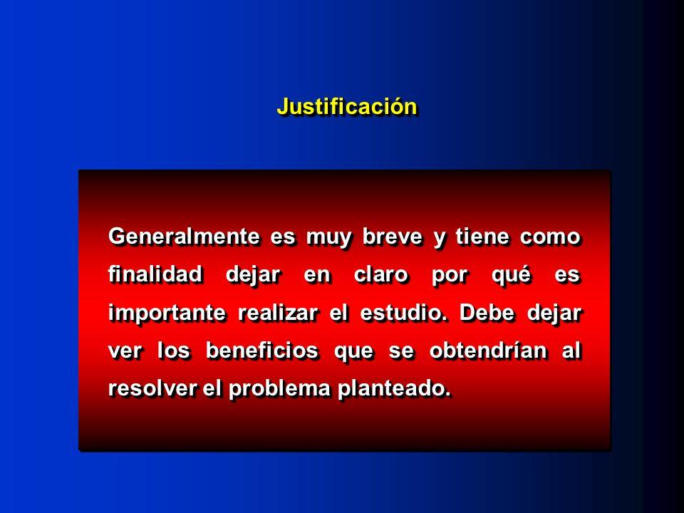 JustificaciónJustificación Generalmente es muy breve y tiene como finalidad dejar en claro por qué es importante realizar el estudio.