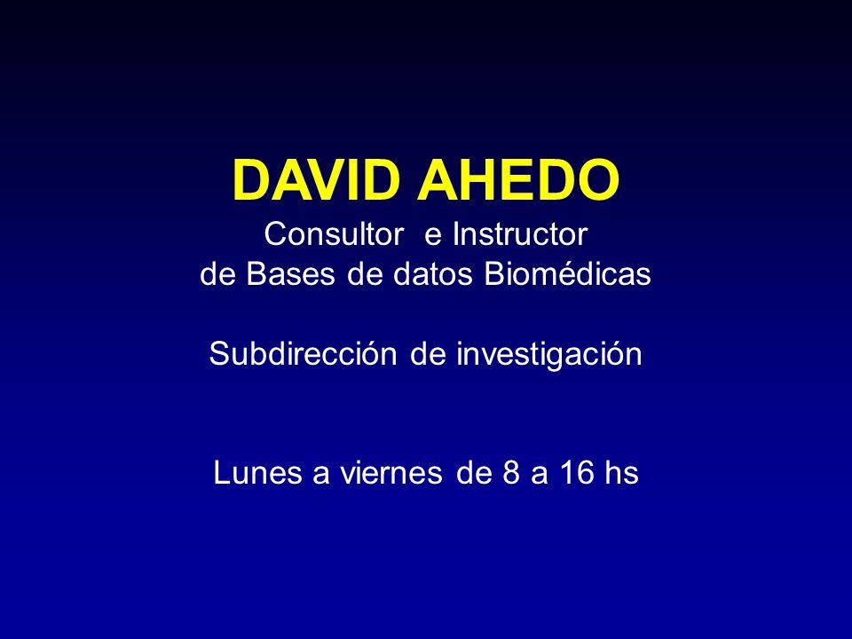 DAVID AHEDO Consultor e Instructor de Bases de datos Biomédicas Subdirección de investigación Lunes a viernes de 8 a 16 hs