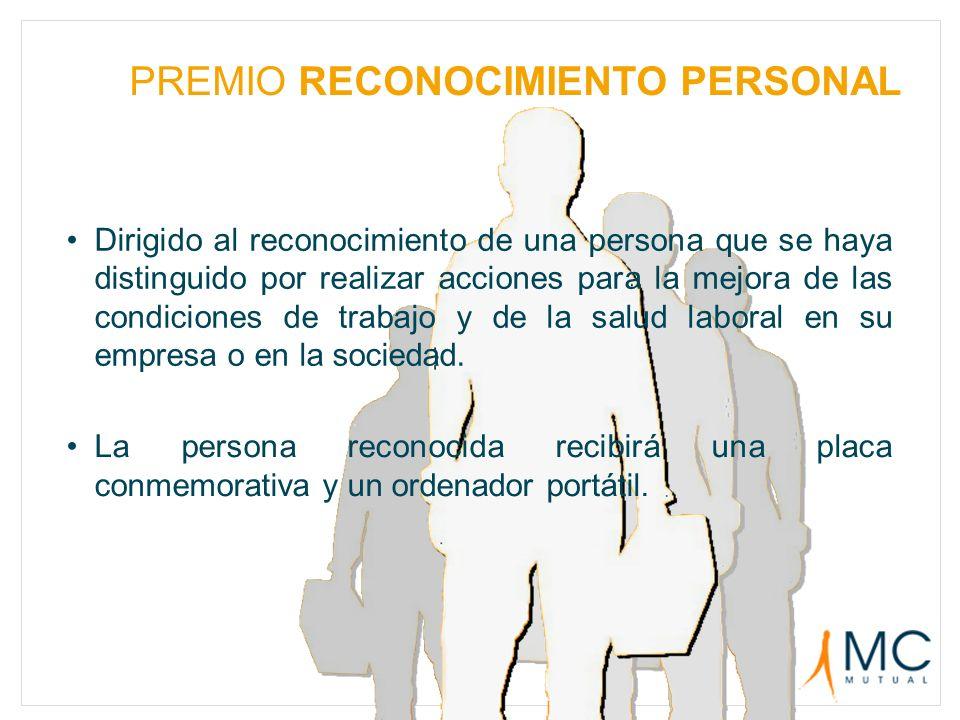 PREMIO RECONOCIMIENTO PERSONAL Dirigido al reconocimiento de una persona que se haya distinguido por realizar acciones para la mejora de las condicion