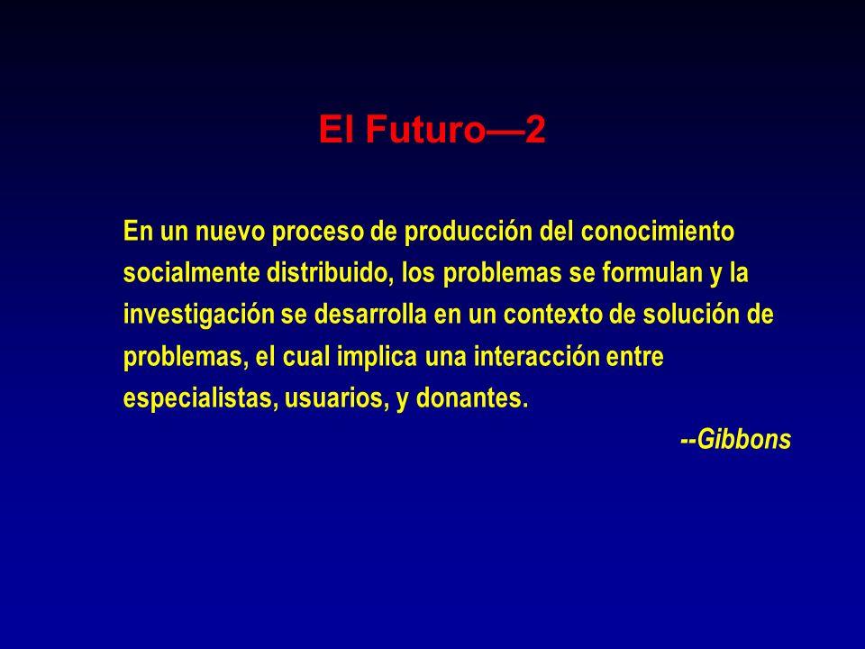 El Futuro2 En un nuevo proceso de producción del conocimiento socialmente distribuido, los problemas se formulan y la investigación se desarrolla en u