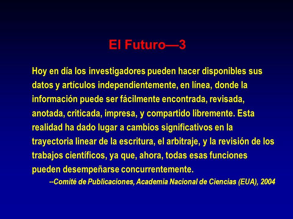 El Futuro3 Hoy en día los investigadores pueden hacer disponibles sus datos y artículos independientemente, en línea, donde la información puede ser f