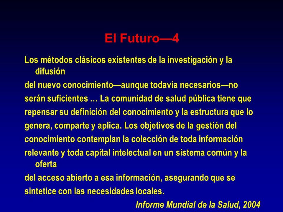 El Futuro4 Los métodos clásicos existentes de la investigación y la difusión del nuevo conocimientoaunque todavía necesariosno serán suficientes … La