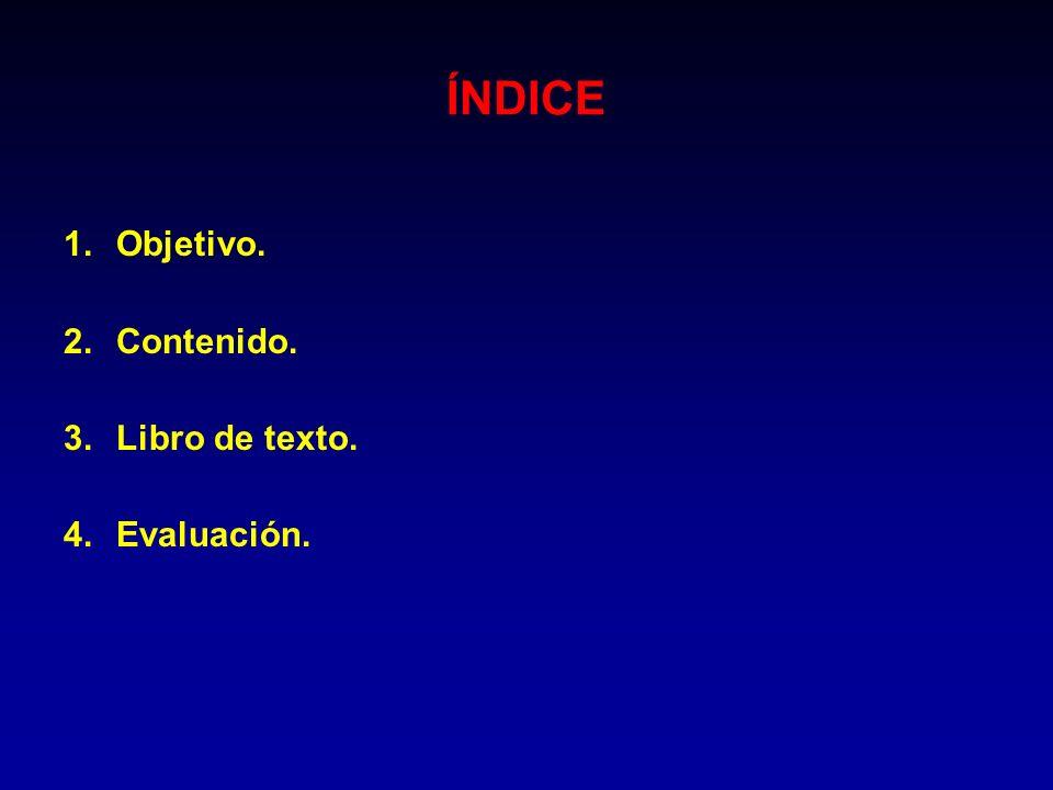 ÍNDICE 1.Objetivo. 2.Contenido. 3.Libro de texto. 4.Evaluación.