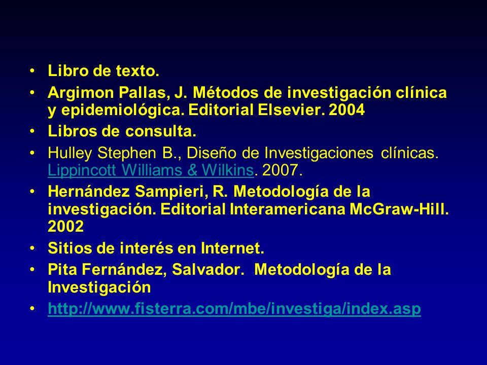 Libro de texto. Argimon Pallas, J. Métodos de investigación clínica y epidemiológica. Editorial Elsevier. 2004 Libros de consulta. Hulley Stephen B.,