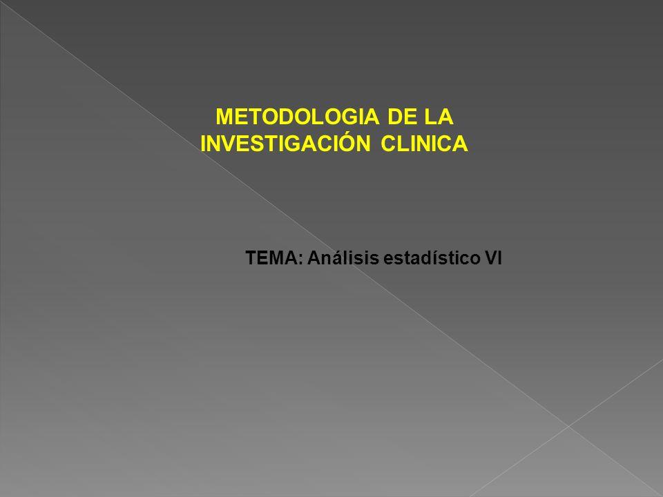 METODOLOGIA DE LA INVESTIGACIÓN CLINICA TEMA: Análisis estadístico VI