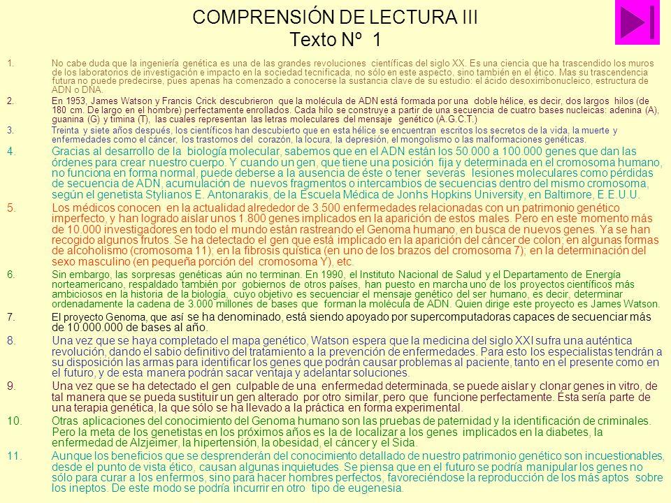 COMPRENSIÓN DE LECTURA III Texto Nº 1 1.No cabe duda que la ingeniería genética es una de las grandes revoluciones científicas del siglo XX. Es una ci