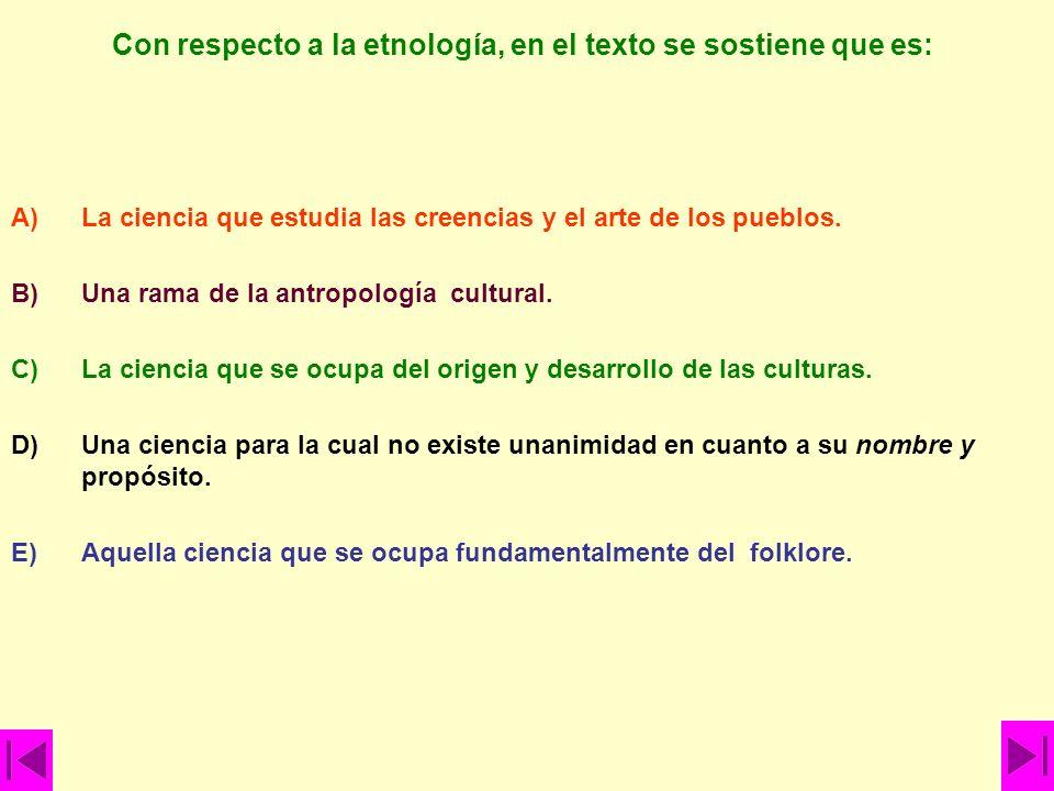 Con respecto a la etnología, en el texto se sostiene que es: A)La ciencia que estudia las creencias y el arte de los pueblos. B)Una rama de la antropo