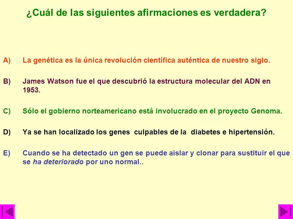¿Cuál de las siguientes afirmaciones es verdadera? A)La genética es la única revolución científica auténtica de nuestro siglo. B)James Watson fue el q