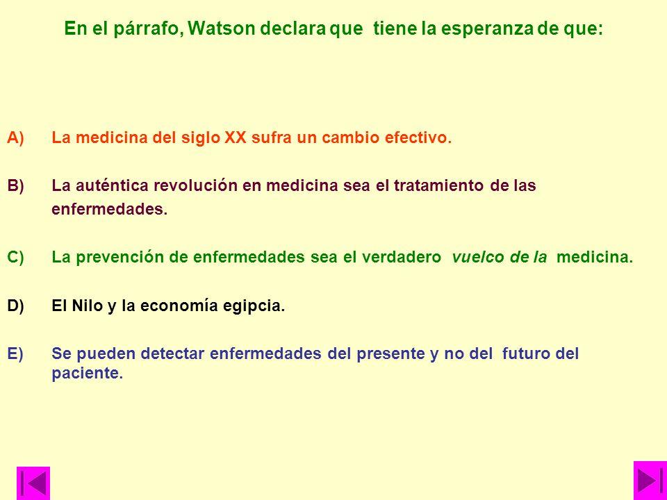 En el párrafo, Watson declara que tiene la esperanza de que: A)La medicina del siglo XX sufra un cambio efectivo. B)La auténtica revolución en medicin
