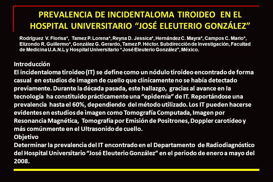 PREVALENCIA DE INCIDENTALOMA TIROIDEO EN EL HOSPITAL UNIVERSITARIO JOSÉ ELEUTERIO GONZÁLEZ Introducción El incidentaloma tiroideo (IT) se define como