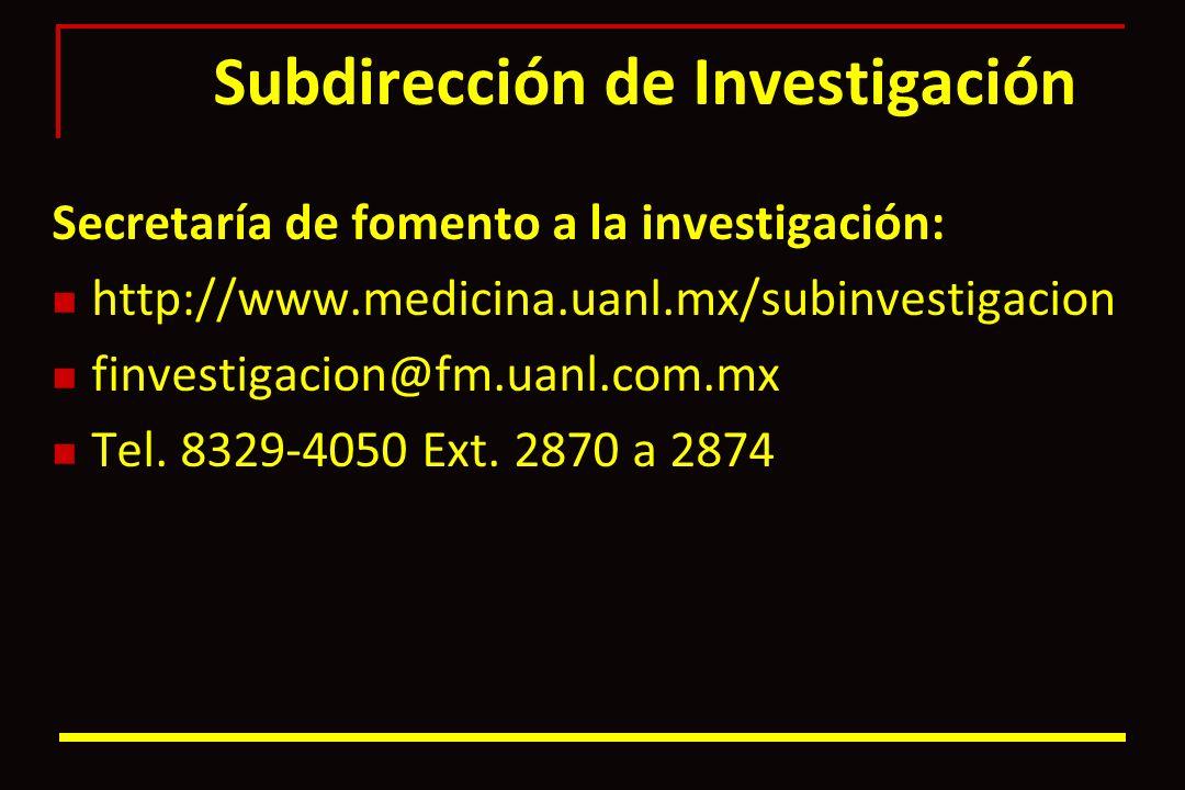 Subdirección de Investigación Secretaría de fomento a la investigación: http://www.medicina.uanl.mx/subinvestigacion finvestigacion@fm.uanl.com.mx Tel
