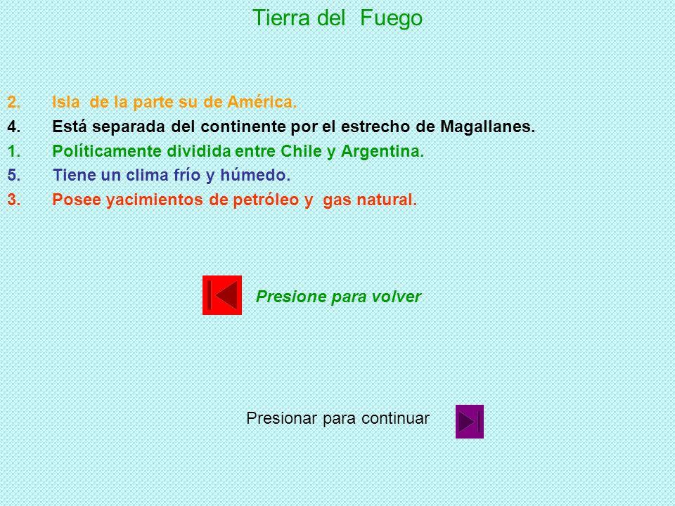 Tierra del Fuego 1.Políticamente dividida entre Chile y Argentina. 2.Isla de la parte su de América. 3.Posee yacimientos de petróleo y gas natural. 4.