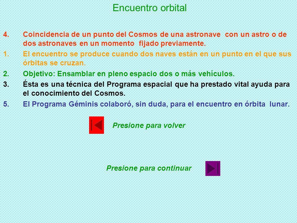 Encuentro orbital 1.El encuentro se produce cuando dos naves están en un punto en el que sus órbitas se cruzan. 2.Objetivo: Ensamblar en pleno espacio