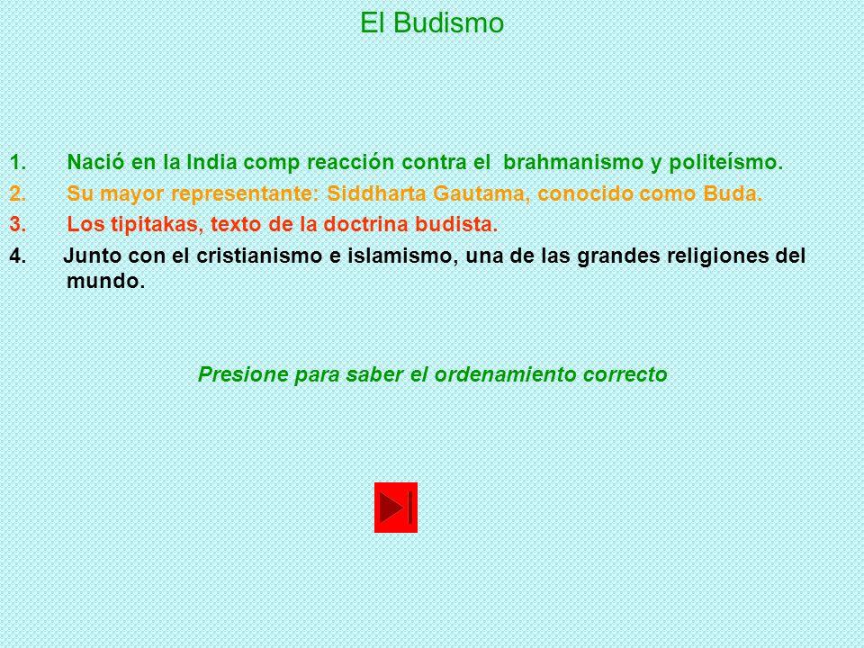 El Budismo 1.Nació en la India comp reacción contra el brahmanismo y politeísmo.