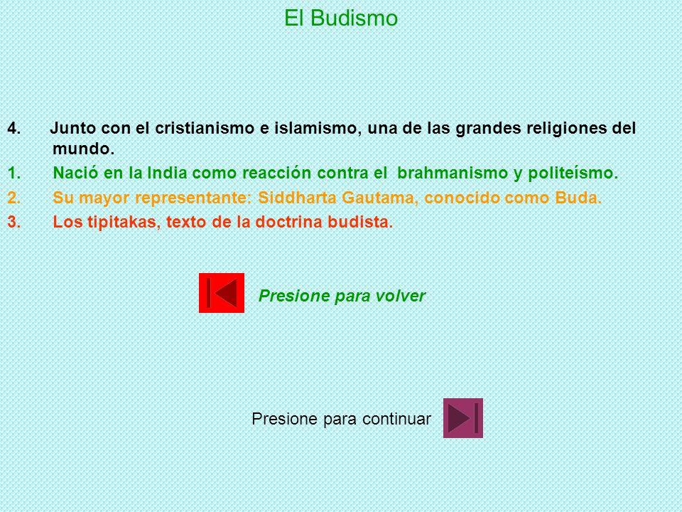 El Budismo 1.Nació en la India comp reacción contra el brahmanismo y politeísmo. 2.Su mayor representante: Siddharta Gautama, conocido como Buda. 3.Lo