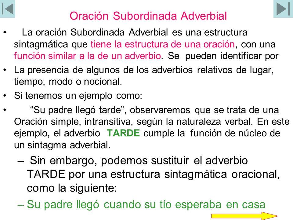 Oración Subordinada Adverbial La oración Subordinada Adverbial es una estructura sintagmática que tiene la estructura de una oración, con una función