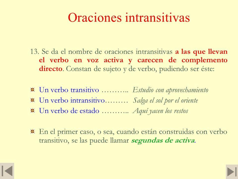 Algunas indicaciones para reconocer el Complemento directo 12. Se ha dicho cómo se averigua el complemento directo de una oración transitiva, y puede