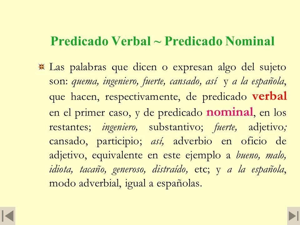 PREDICADO VERBAL Y PREDICADO NOMINAL Se da el nombre de predicado a la palabra o palabras que expresan lo que se afirma o niega del sujeto. Por esta r