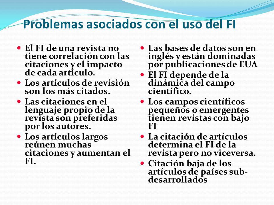 Problemas asociados con el uso del FI El FI de una revista no tiene correlación con las citaciones y el impacto de cada artículo. Los artículos de rev