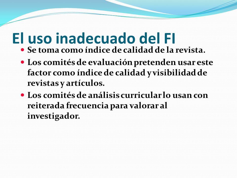 El uso inadecuado del FI Se toma como índice de calidad de la revista. Los comités de evaluación pretenden usar este factor como índice de calidad y v