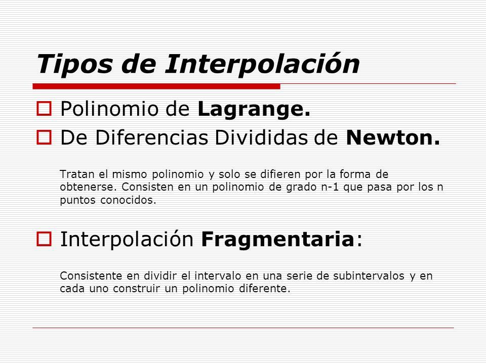 Tipos de Interpolación Polinomio de Lagrange. De Diferencias Divididas de Newton. Tratan el mismo polinomio y solo se difieren por la forma de obtener