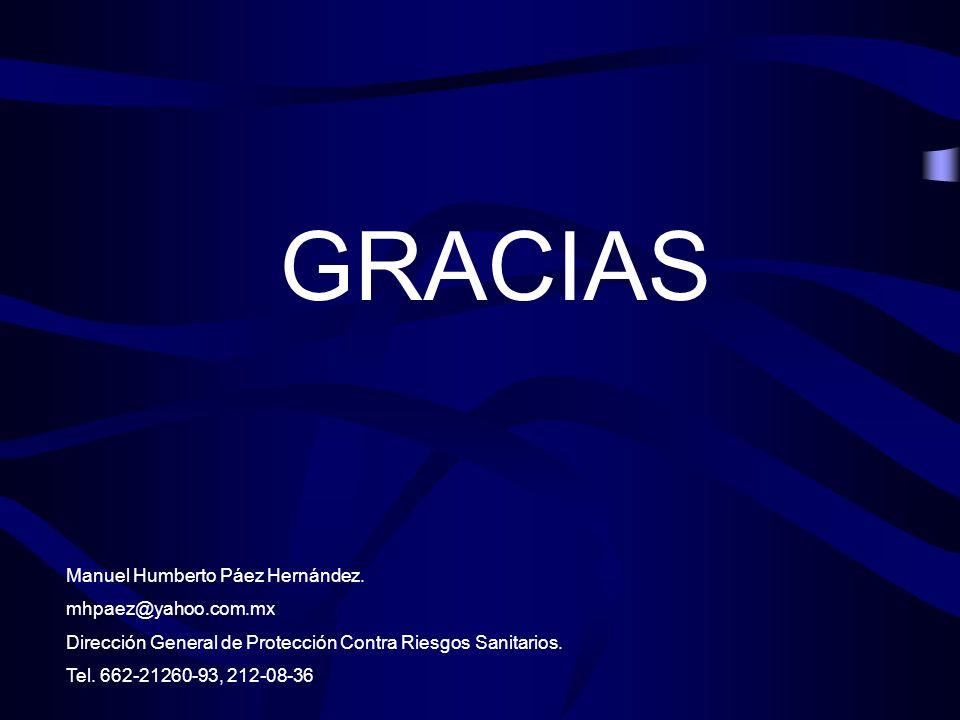 GRACIAS Manuel Humberto Páez Hernández. mhpaez@yahoo.com.mx Dirección General de Protección Contra Riesgos Sanitarios. Tel. 662-21260-93, 212-08-36