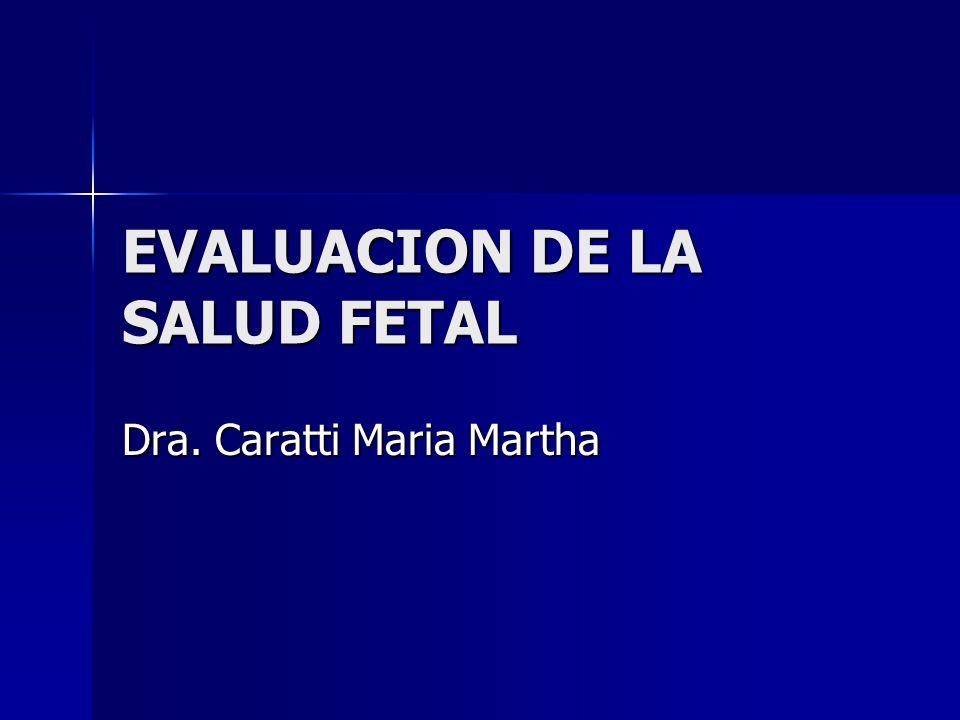 EVALUACION DE LA SALUD FETAL Dra. Caratti Maria Martha