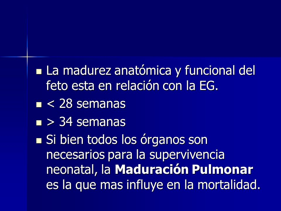 La madurez anatómica y funcional del feto esta en relación con la EG. La madurez anatómica y funcional del feto esta en relación con la EG. < 28 seman