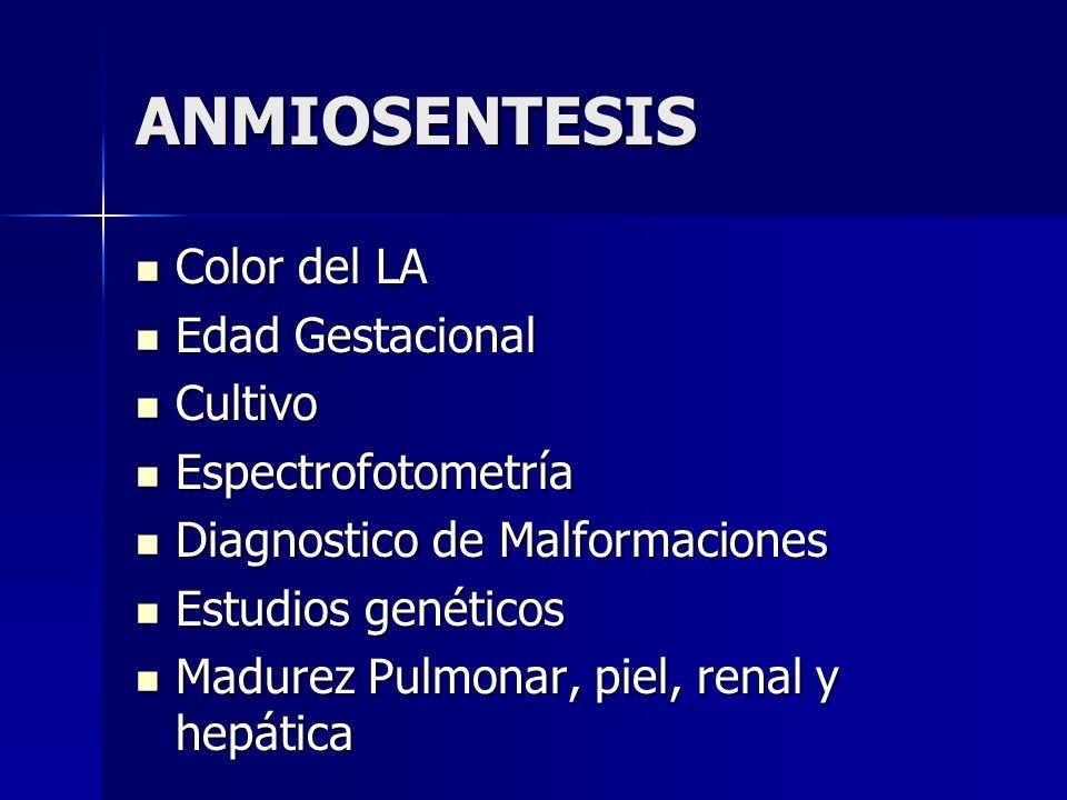 ANMIOSENTESIS Color del LA Color del LA Edad Gestacional Edad Gestacional Cultivo Cultivo Espectrofotometría Espectrofotometría Diagnostico de Malform