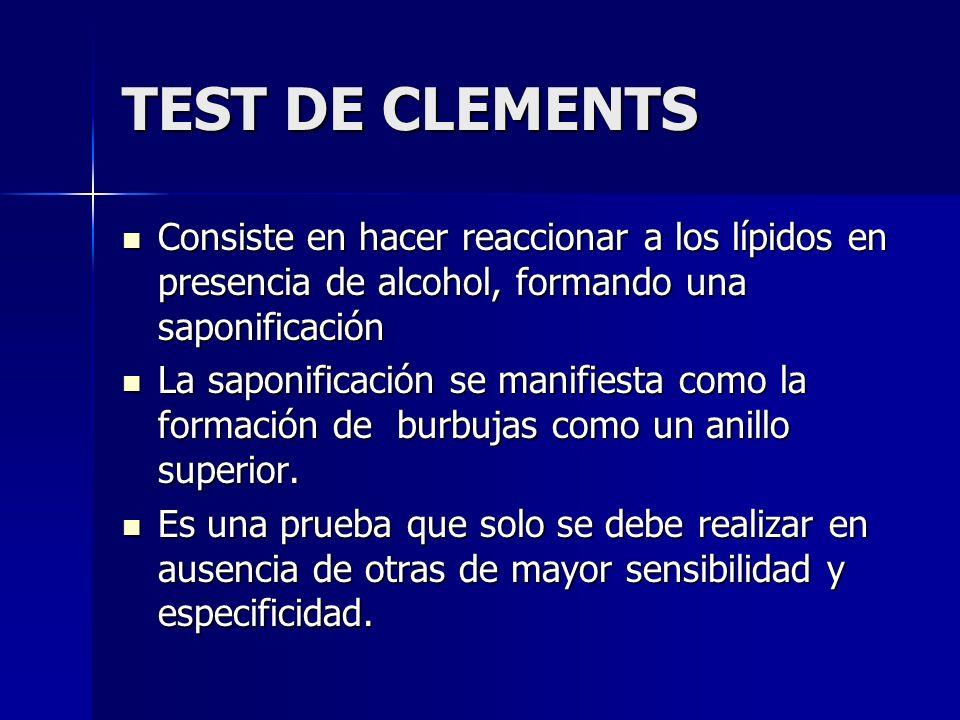 TEST DE CLEMENTS Consiste en hacer reaccionar a los lípidos en presencia de alcohol, formando una saponificación Consiste en hacer reaccionar a los lí
