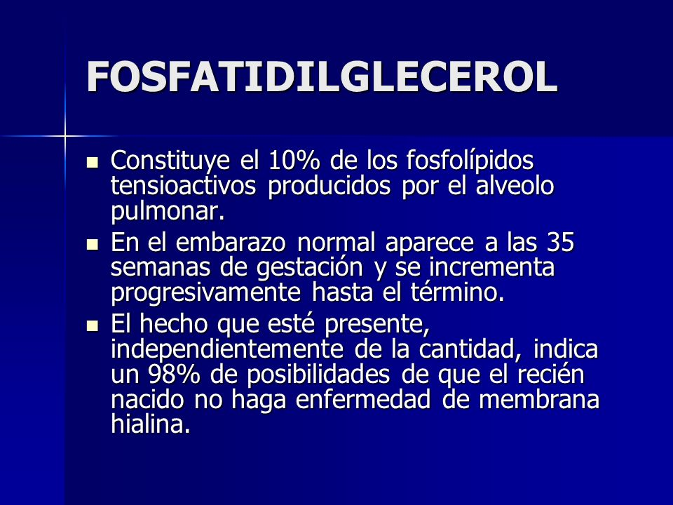 FOSFATIDILGLECEROL Constituye el 10% de los fosfolípidos tensioactivos producidos por el alveolo pulmonar. Constituye el 10% de los fosfolípidos tensi