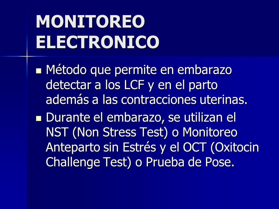 MONITOREO ELECTRONICO Método que permite en embarazo detectar a los LCF y en el parto además a las contracciones uterinas. Método que permite en embar