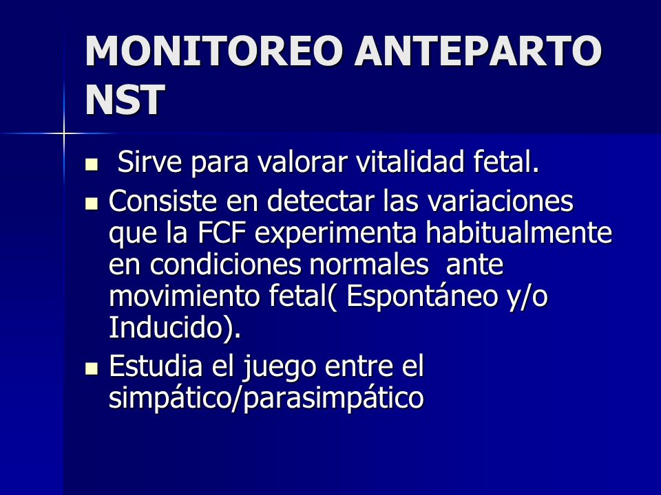 MONITOREO ANTEPARTO NST Sirve para valorar vitalidad fetal. Sirve para valorar vitalidad fetal. Consiste en detectar las variaciones que la FCF experi