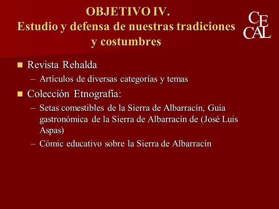 OBJETIVO IV. Estudio y defensa de nuestras tradiciones y costumbres OBJETIVO IV.