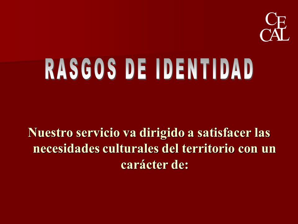Nuestro servicio va dirigido a satisfacer las necesidades culturales del territorio con un carácter de: