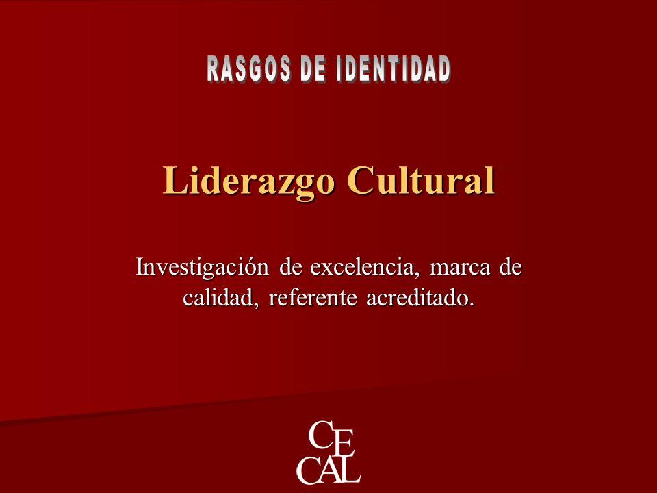 Liderazgo Cultural Investigación de excelencia, marca de calidad, referente acreditado.